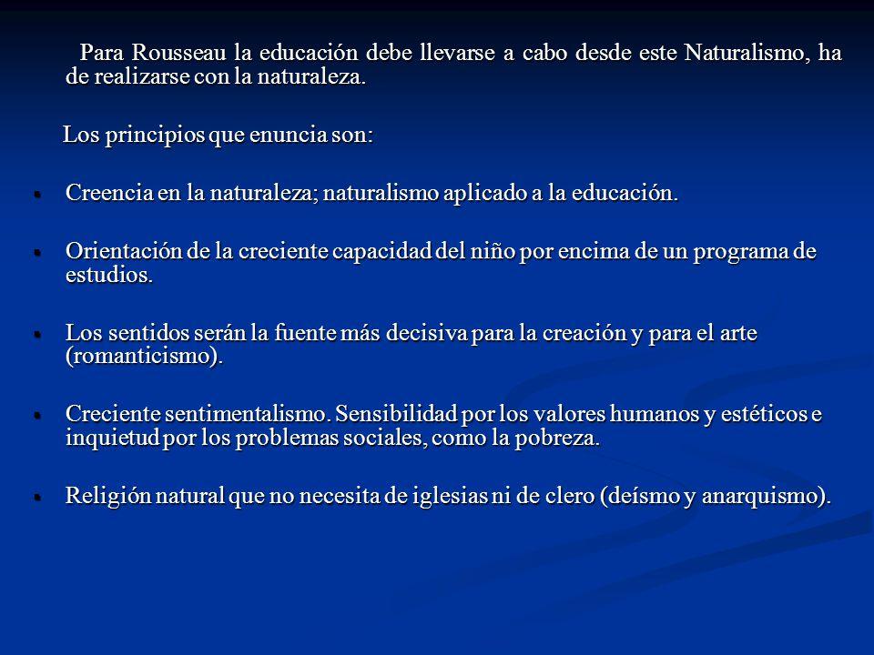 Para Rousseau la educación debe llevarse a cabo desde este Naturalismo, ha de realizarse con la naturaleza. Para Rousseau la educación debe llevarse a