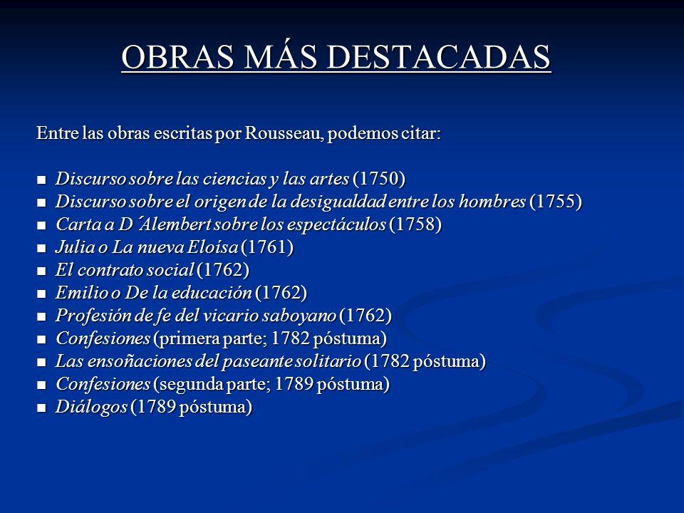 OBRAS MÁS DESTACADAS Entre las obras escritas por Rousseau, podemos citar: Discurso sobre las ciencias y las artes (1750) Discurso sobre las ciencias