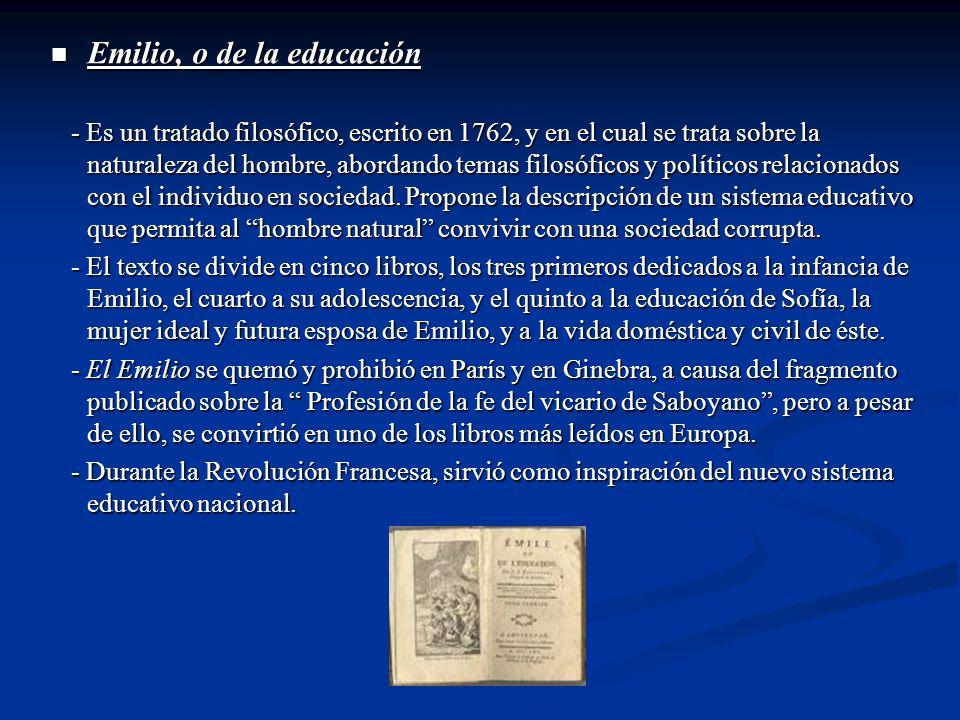 Emilio, o de la educación Emilio, o de la educación - Es un tratado filosófico, escrito en 1762, y en el cual se trata sobre la naturaleza del hombre,