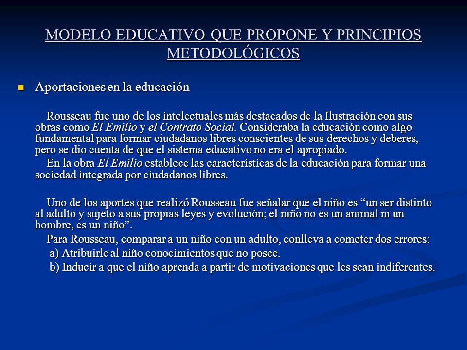 MODELO EDUCATIVO QUE PROPONE Y PRINCIPIOS METODOLÓGICOS Aportaciones en la educación Aportaciones en la educación Rousseau fue uno de los intelectuale