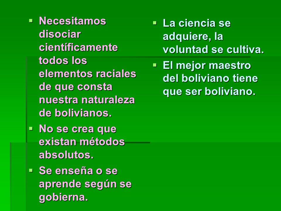 Necesitamos disociar científicamente todos los elementos raciales de que consta nuestra naturaleza de bolivianos. Necesitamos disociar científicamente