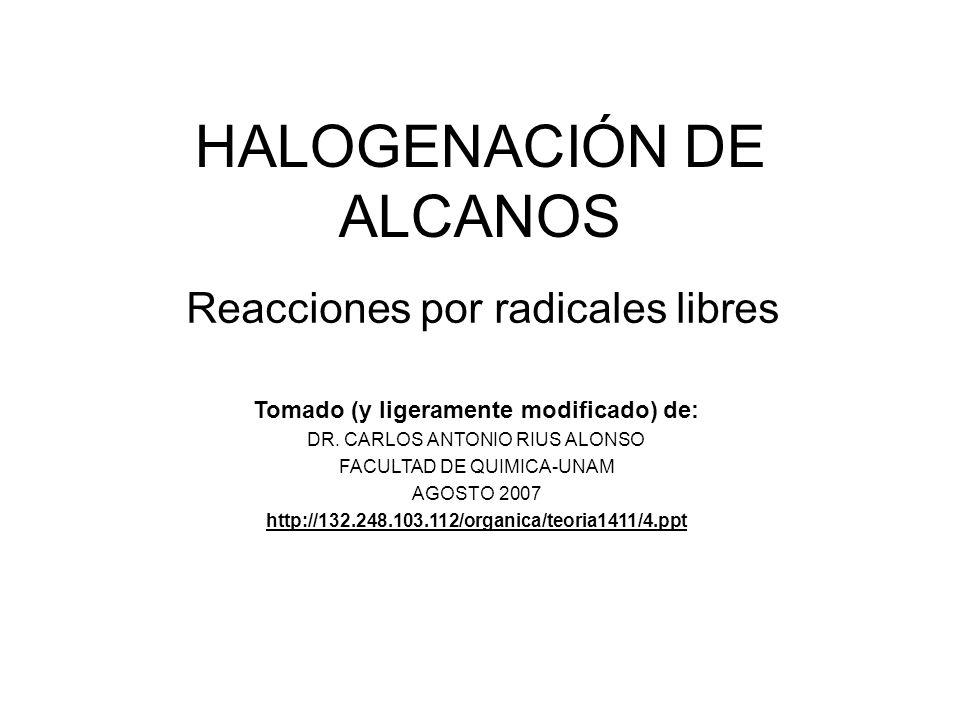 HALOGENACIÓN DE ALCANOS Reacciones por radicales libres Tomado (y ligeramente modificado) de: DR. CARLOS ANTONIO RIUS ALONSO FACULTAD DE QUIMICA-UNAM