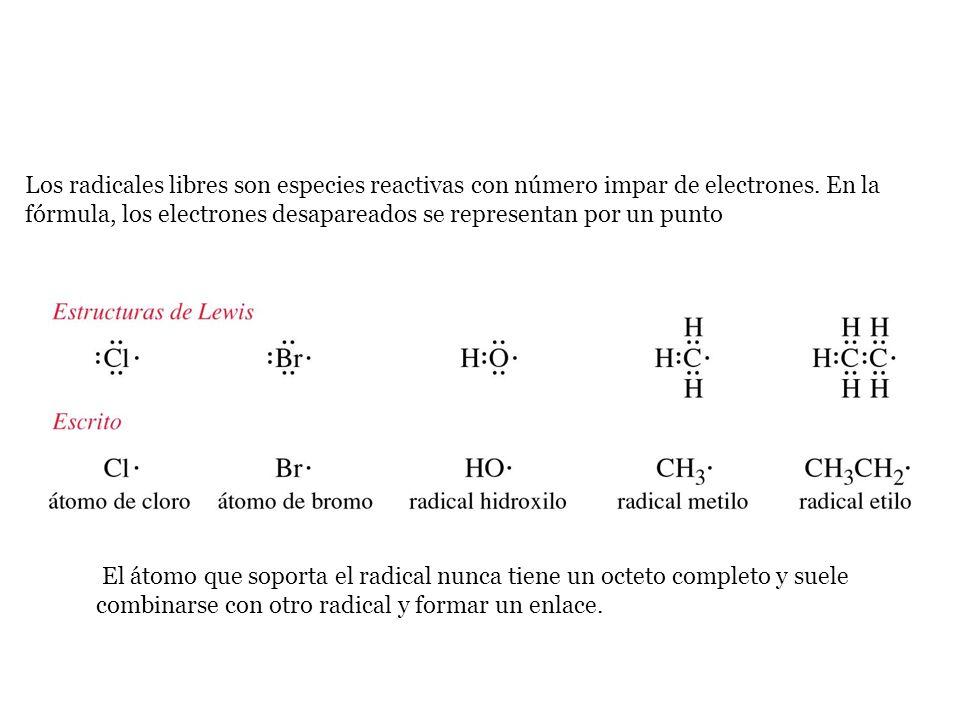 Los radicales libres son especies reactivas con número impar de electrones. En la fórmula, los electrones desapareados se representan por un punto El