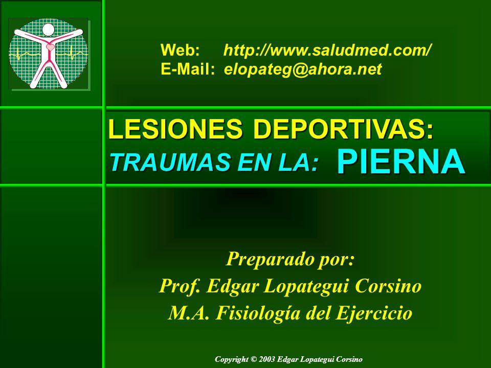 Copyright © 2003 Edgar Lopategui Corsino LESIONES DEPORTIVAS: TRAUMAS EN LA: Preparado por: Prof. Edgar Lopategui Corsino M.A. Fisiología del Ejercici
