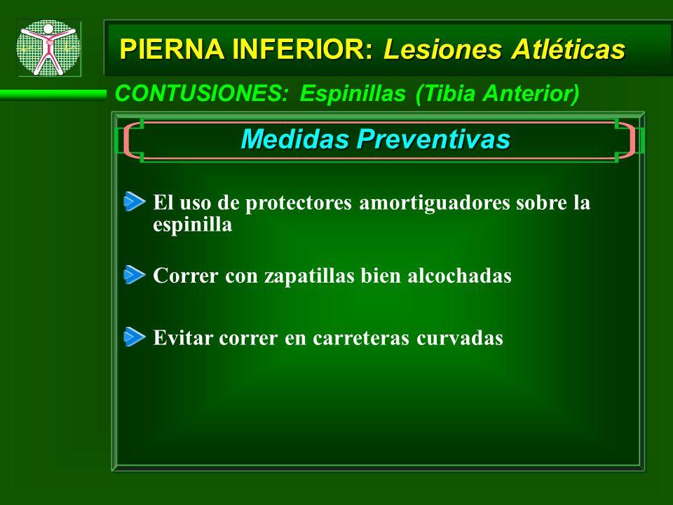 CONTUSIONES: Espinillas (Tibia Anterior) PIERNA INFERIOR: Lesiones Atléticas Medidas Preventivas El uso de protectores amortiguadores sobre la espinil