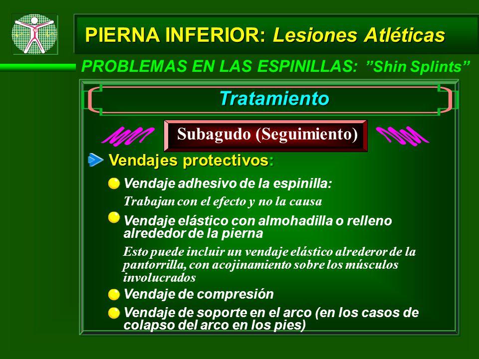 PIERNA INFERIOR: Lesiones Atléticas PROBLEMAS EN LAS ESPINILLAS: Shin Splints Tratamiento Subagudo (Seguimiento) Vendajes protectivos: Vendaje elástic