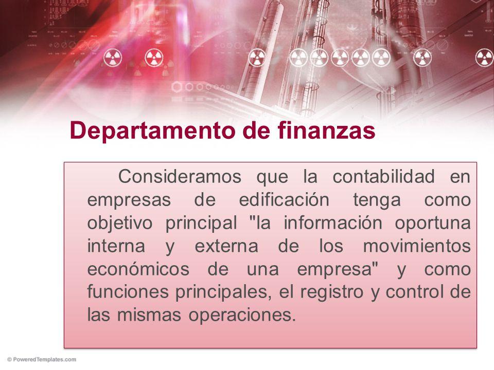 Departamento de finanzas Consideramos que la contabilidad en empresas de edificación tenga como objetivo principal