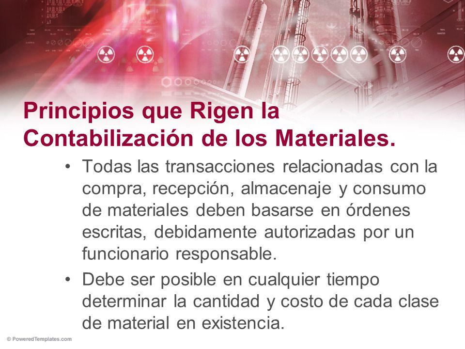Principios que Rigen la Contabilización de los Materiales. Todas las transacciones relacionadas con la compra, recepción, almacenaje y consumo de mate