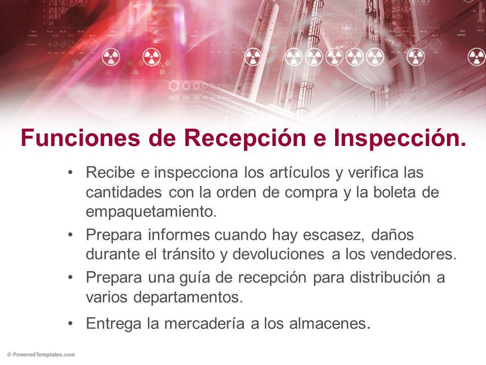Funciones de Recepción e Inspección. Recibe e inspecciona los artículos y verifica las cantidades con la orden de compra y la boleta de empaquetamient