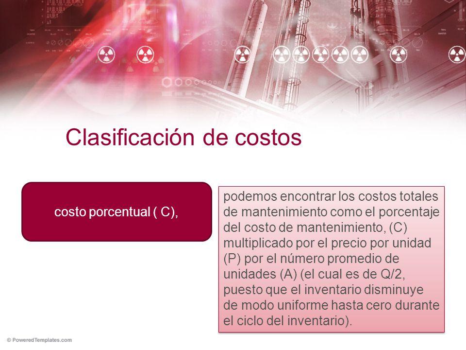 Clasificación de costos costo porcentual ( C), podemos encontrar los costos totales de mantenimiento como el porcentaje del costo de mantenimiento, (C