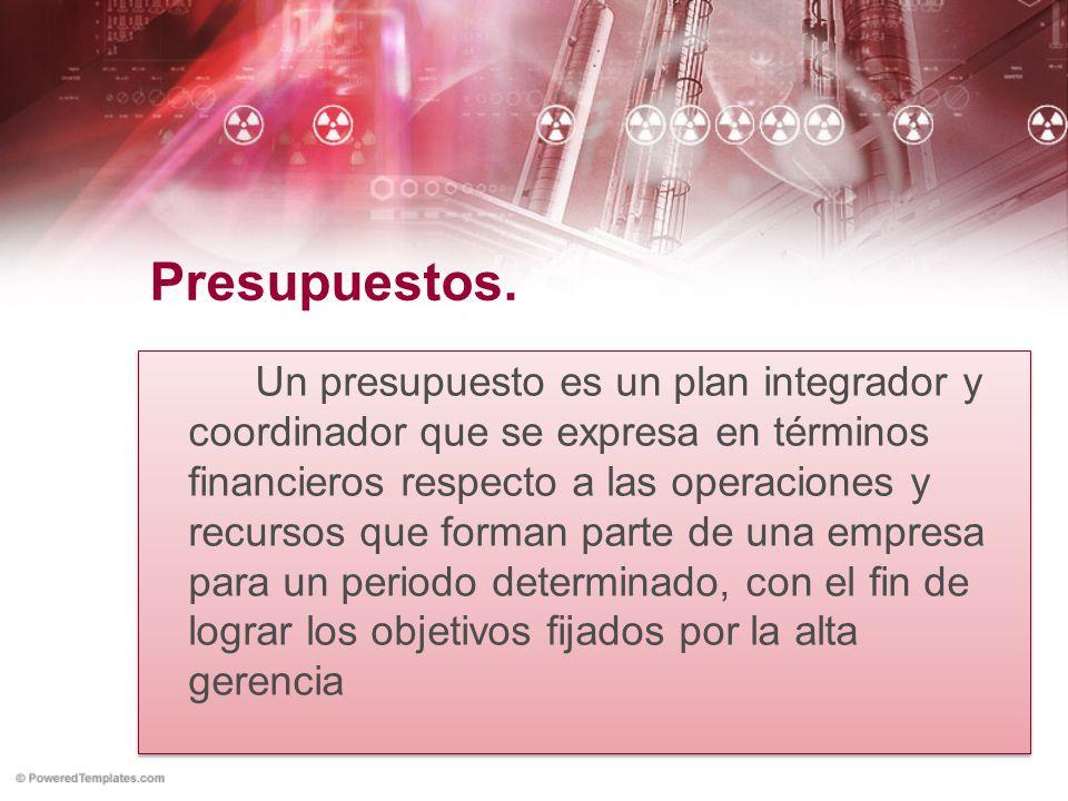 Presupuestos. Un presupuesto es un plan integrador y coordinador que se expresa en términos financieros respecto a las operaciones y recursos que form