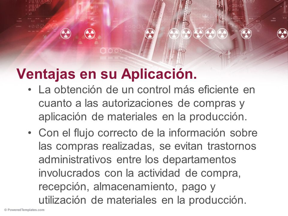 Ventajas en su Aplicación. La obtención de un control más eficiente en cuanto a las autorizaciones de compras y aplicación de materiales en la producc