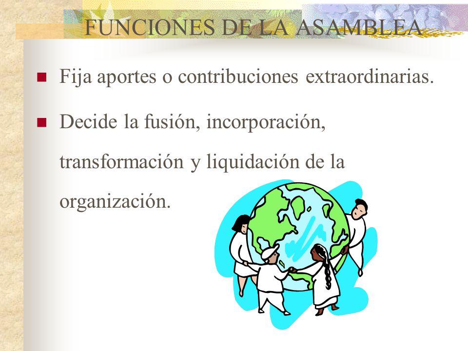 FUNCIONES DE LA ASAMBLEA Elige los órganos de administración y control. Examina los informes de los órganos de administración y control. Aprueba o no