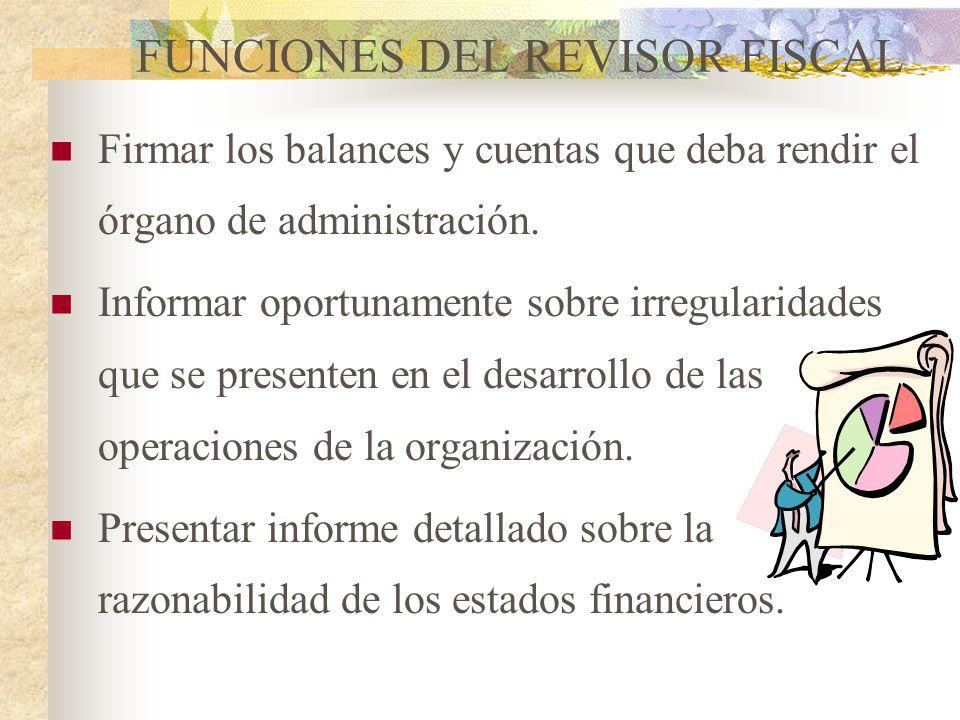 FUNCIONES DEL REVISOR FISCAL Efectuar el arqueo de los fondos de la organización cada vez que lo estime conveniente. Velar por que los libros de conta