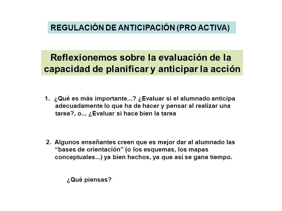 Reflexionemos sobre la evaluación de la capacidad de planificar y anticipar la acción REGULACIÓN DE ANTICIPACIÓN (PRO ACTIVA) 1.¿Qué es más importante