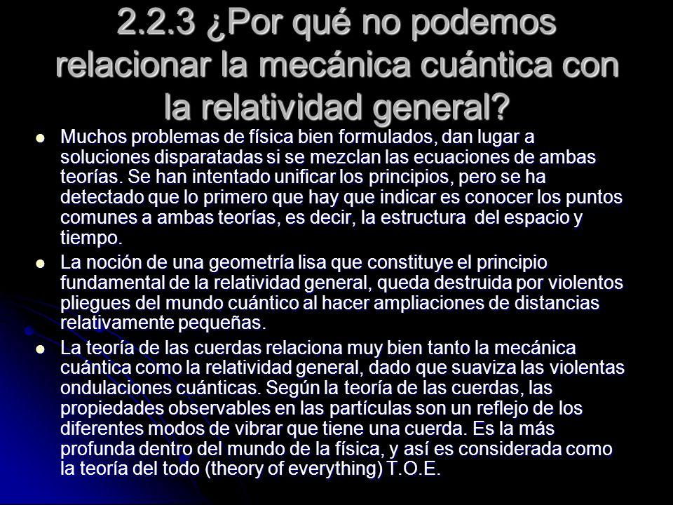 2.2.3 ¿Por qué no podemos relacionar la mecánica cuántica con la relatividad general? Muchos problemas de física bien formulados, dan lugar a solucion