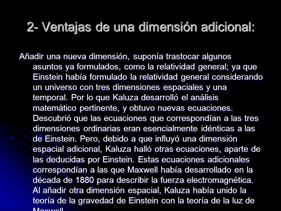 2- Ventajas de una dimensión adicional: Añadir una nueva dimensión, suponía trastocar algunos asuntos ya formulados, como la relatividad general; ya q