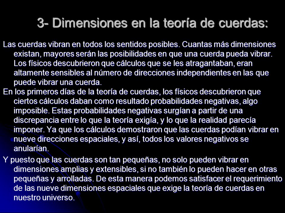 3- Dimensiones en la teoría de cuerdas: Las cuerdas vibran en todos los sentidos posibles. Cuantas más dimensiones existan, mayores serán las posibili