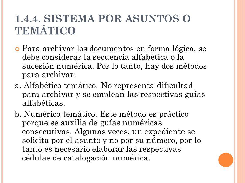 1.4.4. SISTEMA POR ASUNTOS O TEMÁTICO Para archivar los documentos en forma lógica, se debe considerar la secuencia alfabética o la sucesión numérica.