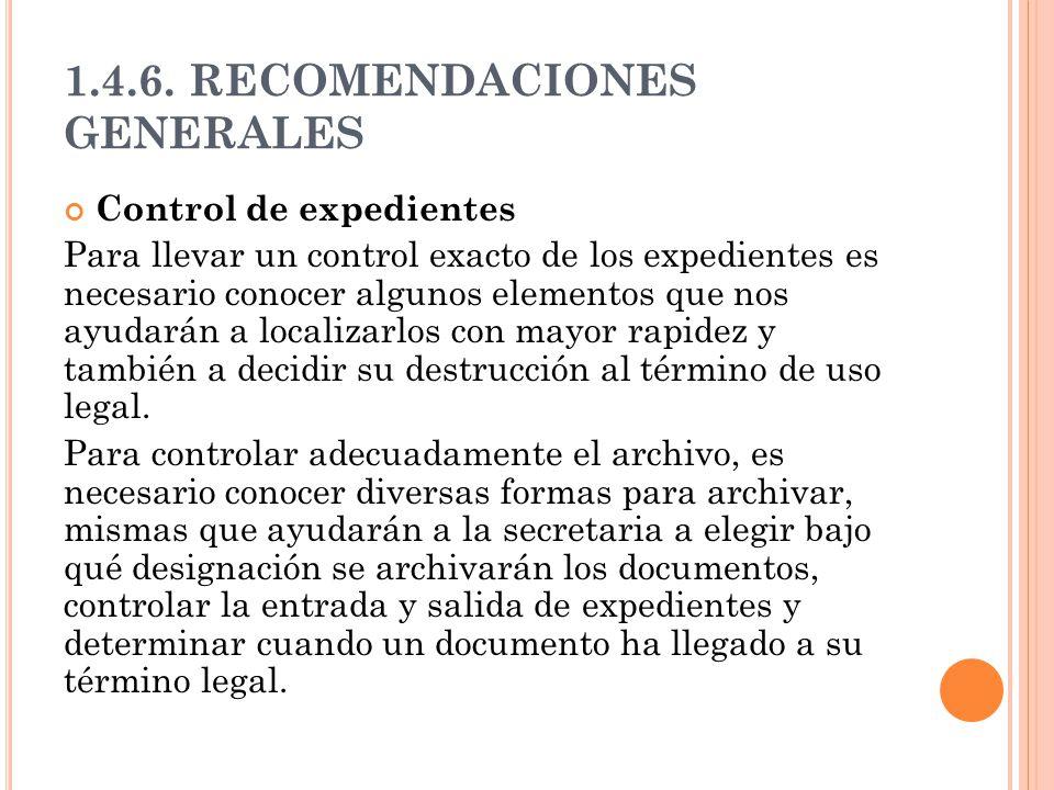 1.4.6. RECOMENDACIONES GENERALES Control de expedientes Para llevar un control exacto de los expedientes es necesario conocer algunos elementos que no
