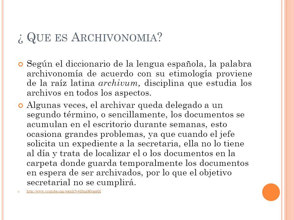 ¿ Q UE ES A RCHIVONOMIA ? Según el diccionario de la lengua española, la palabra archivonomía de acuerdo con su etimología proviene de la raíz latina