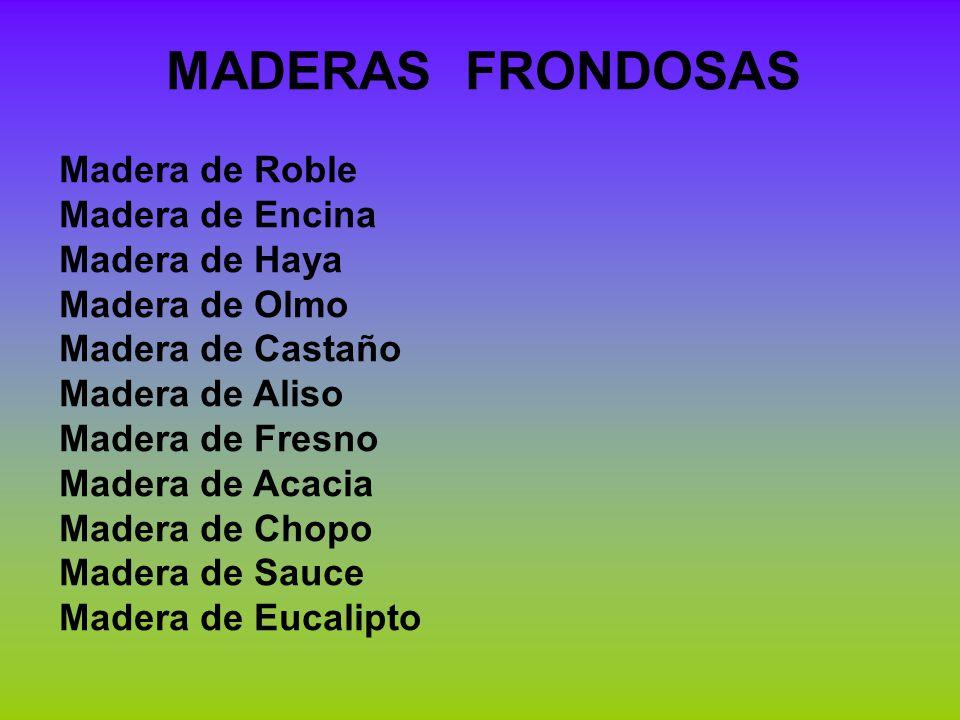 MADERAS FRONDOSAS Madera de Roble Madera de Encina Madera de Haya Madera de Olmo Madera de Castaño Madera de Aliso Madera de Fresno Madera de Acacia M