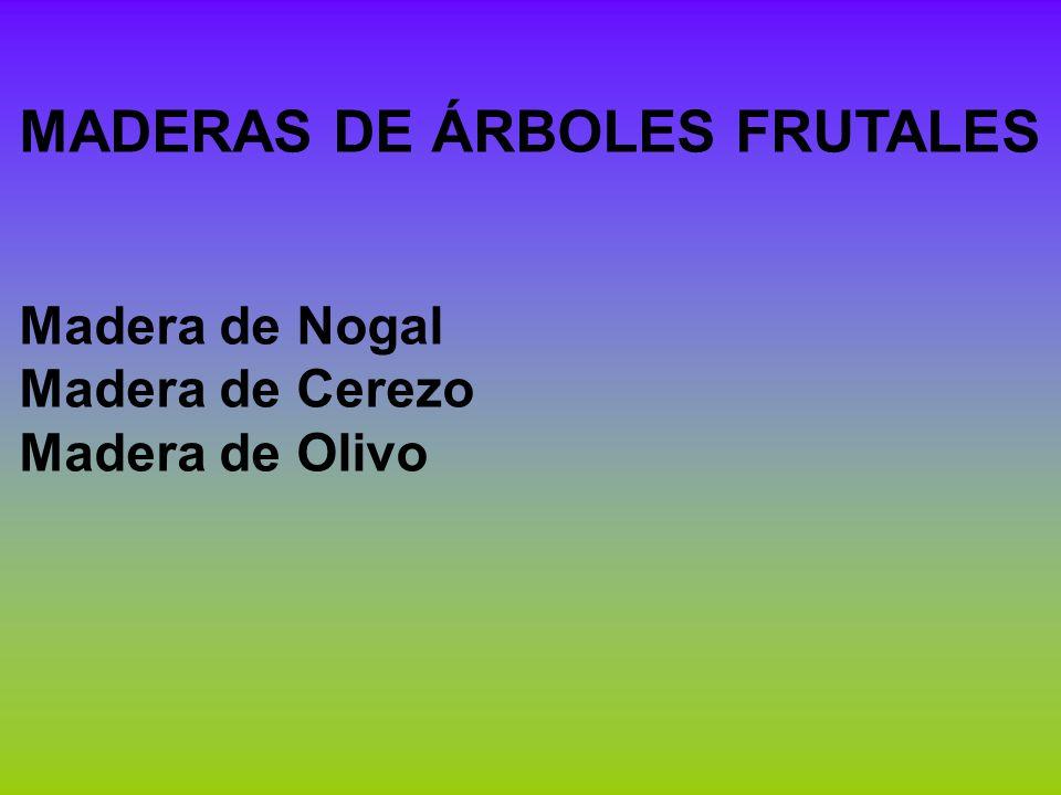 MADERAS DE ÁRBOLES FRUTALES Madera de Nogal Madera de Cerezo Madera de Olivo