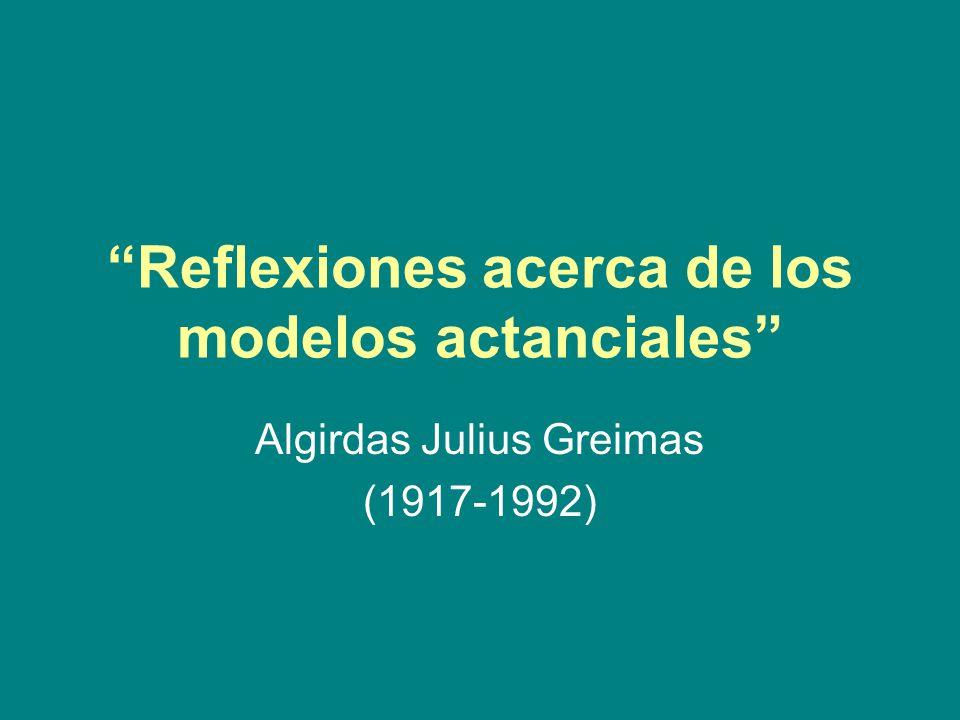 Reflexiones acerca de los modelos actanciales Algirdas Julius Greimas (1917-1992)