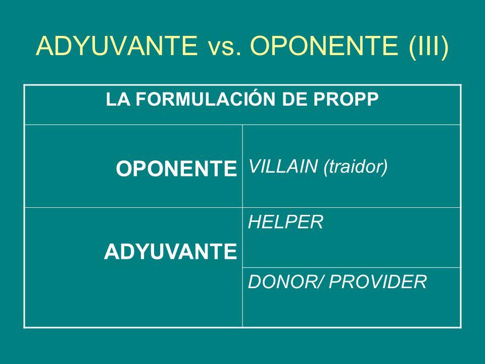 ADYUVANTE vs. OPONENTE (III) LA FORMULACIÓN DE PROPP OPONENTE VILLAIN (traidor) ADYUVANTE HELPER DONOR/ PROVIDER