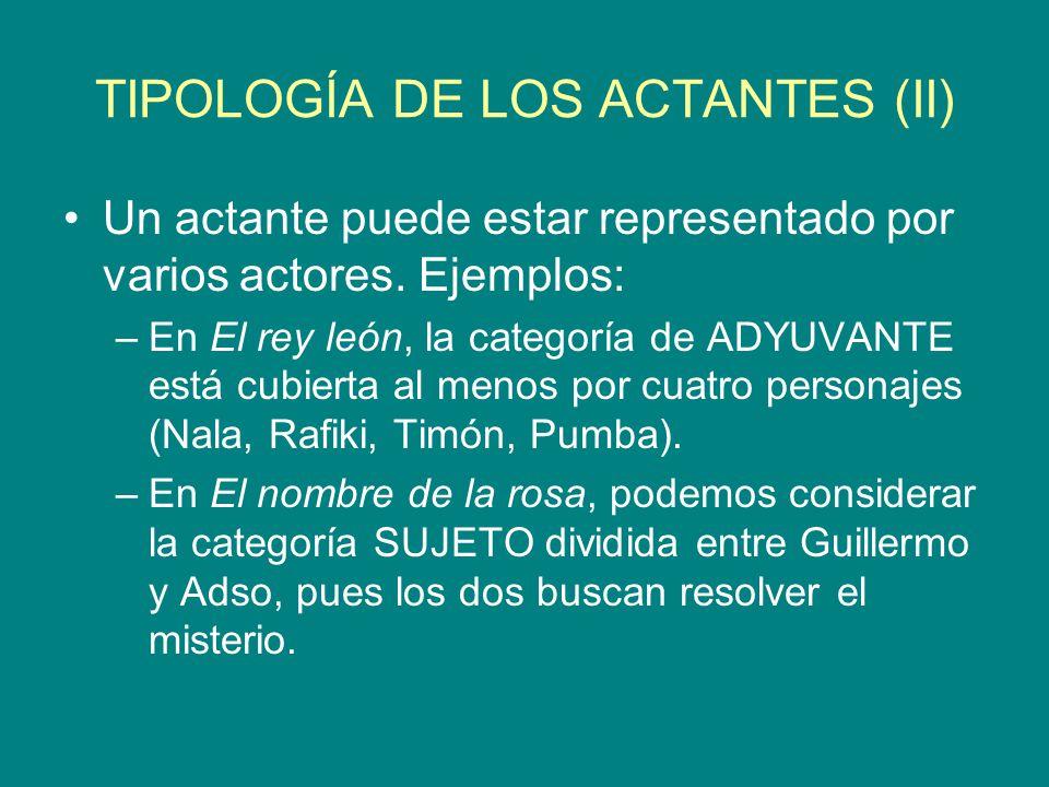 TIPOLOGÍA DE LOS ACTANTES (II) Un actante puede estar representado por varios actores. Ejemplos: –En El rey león, la categoría de ADYUVANTE está cubie