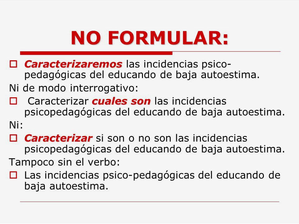EJEMPLO Caracterizar las incidencias psico-pedagógicas del educando de baja autoestima.