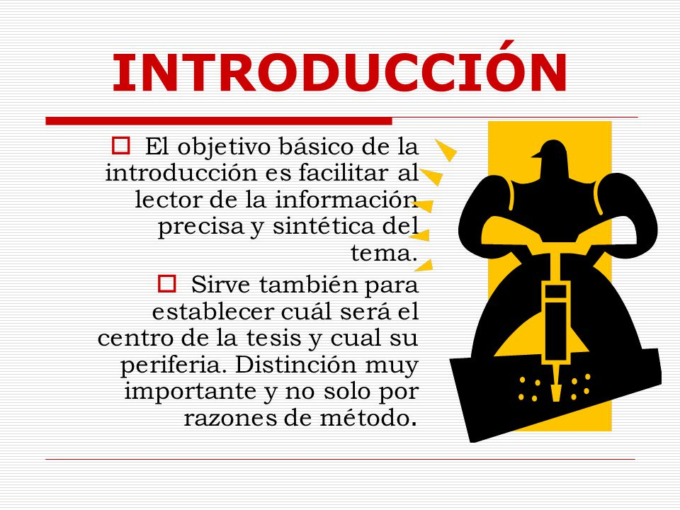 INTRODUCCIÓN El objetivo básico de la introducción es facilitar al lector de la información precisa y sintética del tema.