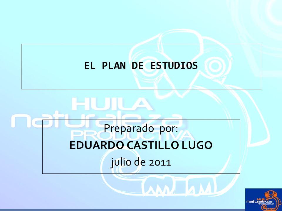 EL PLAN DE ESTUDIOS Preparado por: EDUARDO CASTILLO LUGO julio de 2011