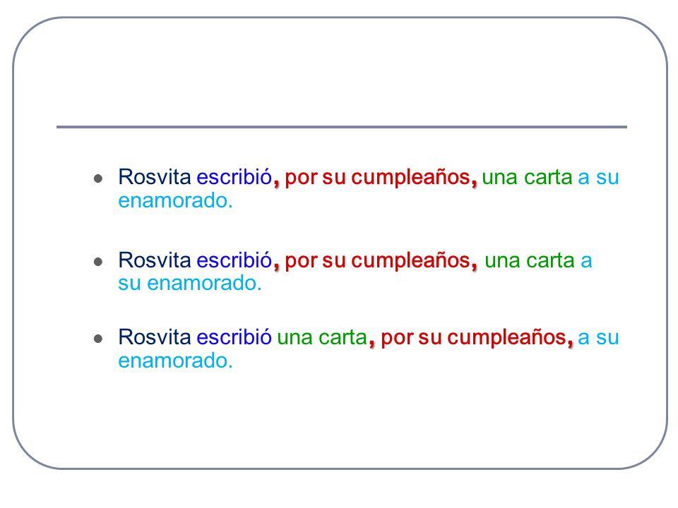,, Rosvita escribió, por su cumpleaños, una carta a su enamorado.,, Rosvita escribió una carta, por su cumpleaños, a su enamorado.