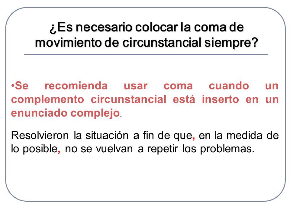 Se recomienda usar coma cuando un complemento circunstancial está inserto en un enunciado complejo.