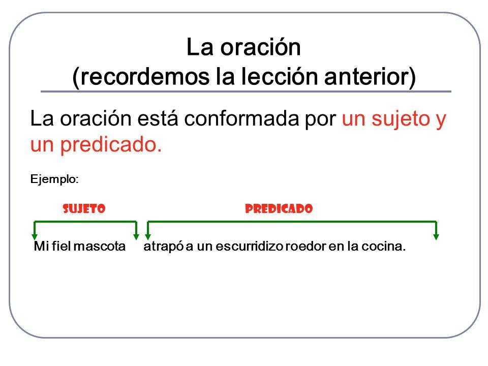 El sujeto El sujeto es la parte de la oración en la que se indica qué o quién realiza la acción, o de qué o quién se brinda alguna información.