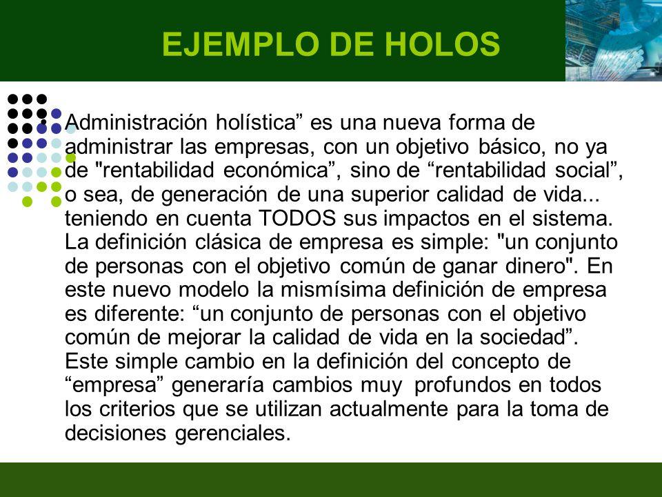 Administración holística es una nueva forma de administrar las empresas, con un objetivo básico, no ya de rentabilidad económica, sino de rentabilidad social, o sea, de generación de una superior calidad de vida...