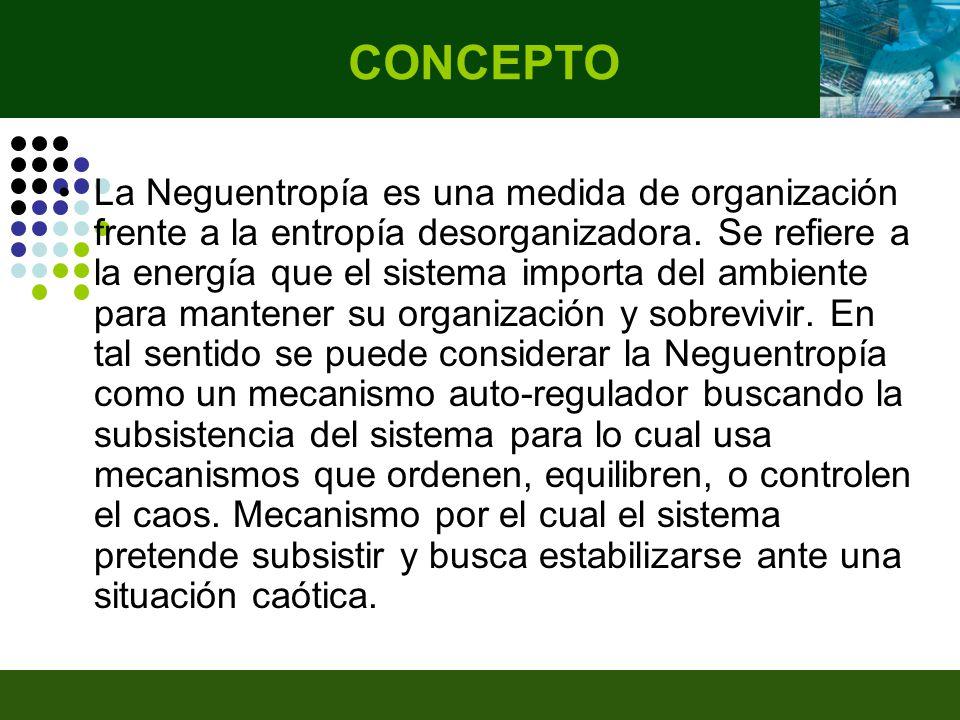 La Neguentropía es una medida de organización frente a la entropía desorganizadora.