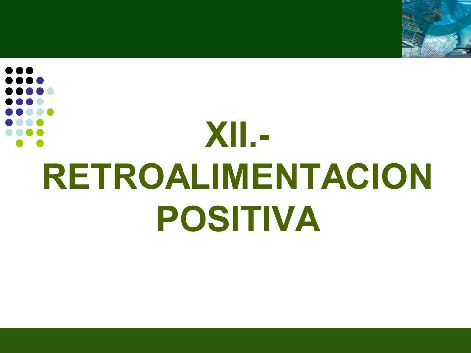 XII.- RETROALIMENTACION POSITIVA
