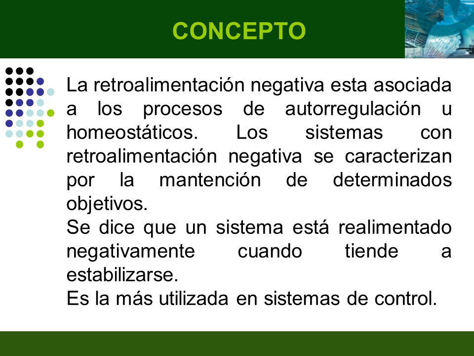 La retroalimentación negativa esta asociada a los procesos de autorregulación u homeostáticos.