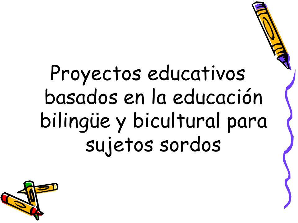 Proyectos educativos basados en la educación bilingüe y bicultural para sujetos sordos
