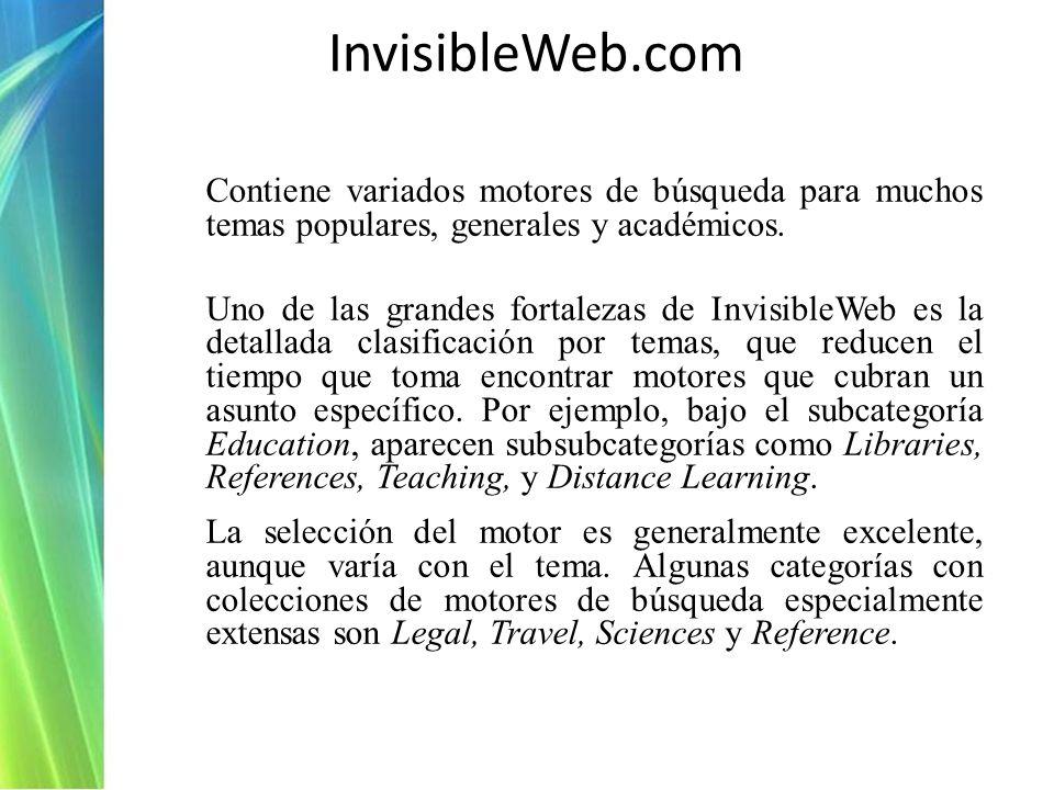 InvisibleWeb.com Contiene variados motores de búsqueda para muchos temas populares, generales y académicos.