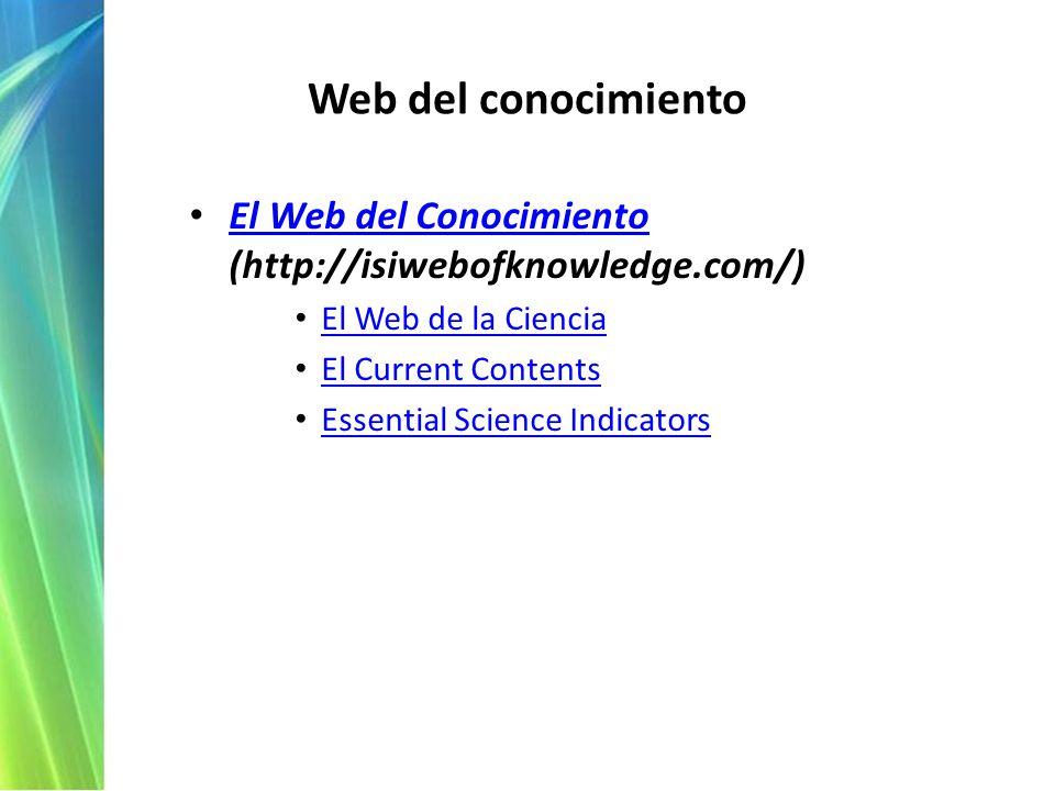 Web del conocimiento El Web del Conocimiento (http://isiwebofknowledge.com/) El Web del Conocimiento El Web de la Ciencia El Current Contents Essential Science Indicators