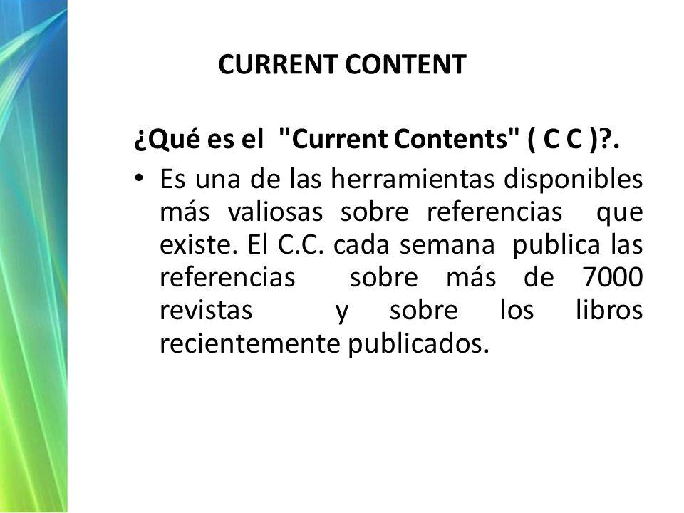 CURRENT CONTENT ¿Qué es el Current Contents ( C C )?.