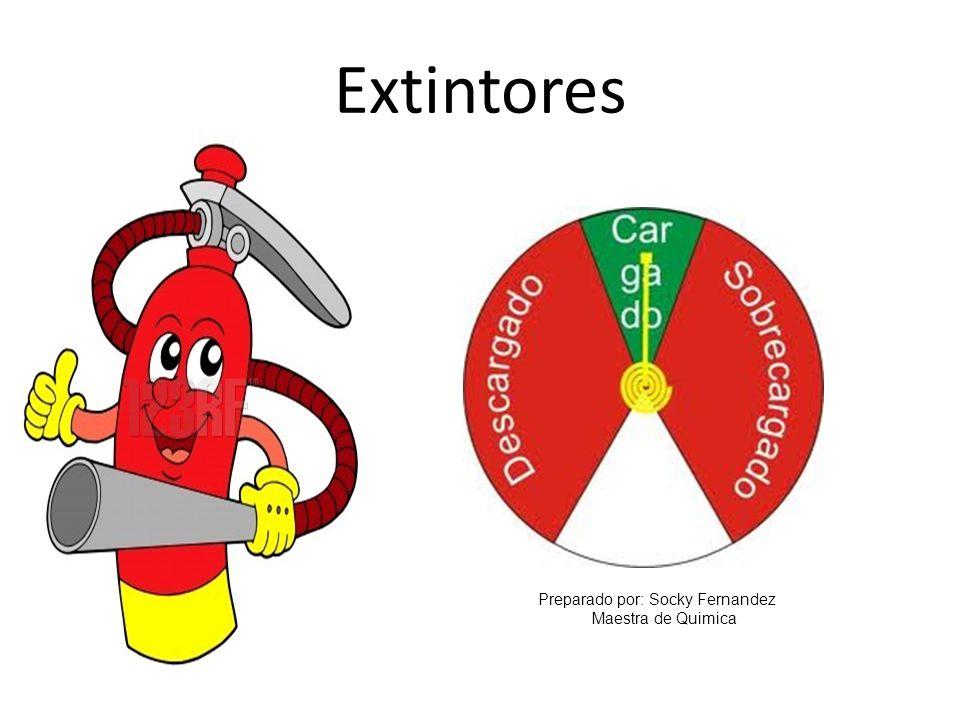 Extintores Preparado por: Socky Fernandez Maestra de Quimica
