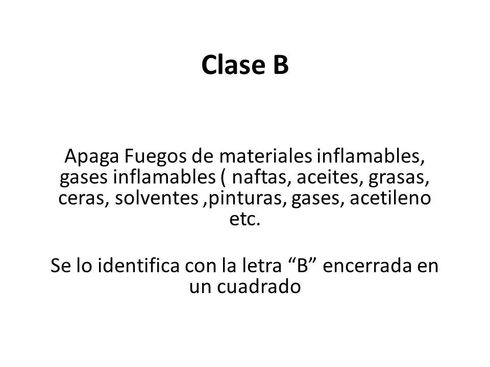 Clase B Apaga Fuegos de materiales inflamables, gases inflamables ( naftas, aceites, grasas, ceras, solventes,pinturas, gases, acetileno etc.