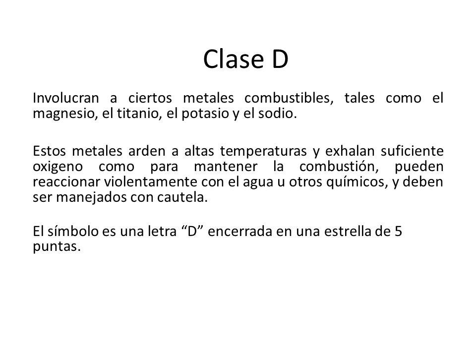 Clase D Involucran a ciertos metales combustibles, tales como el magnesio, el titanio, el potasio y el sodio.