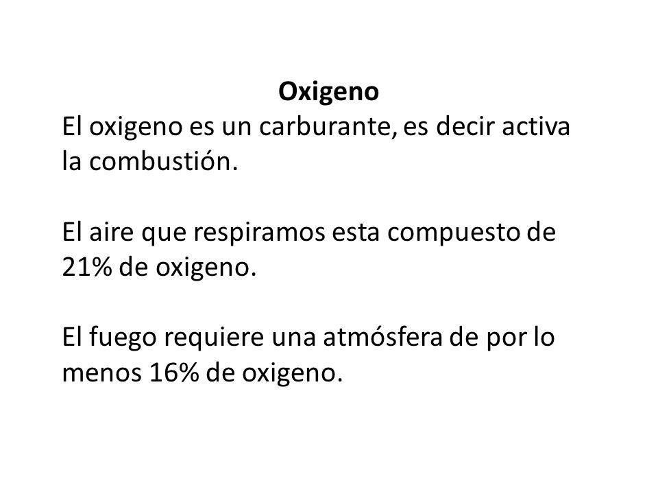 Oxigeno El oxigeno es un carburante, es decir activa la combustión.
