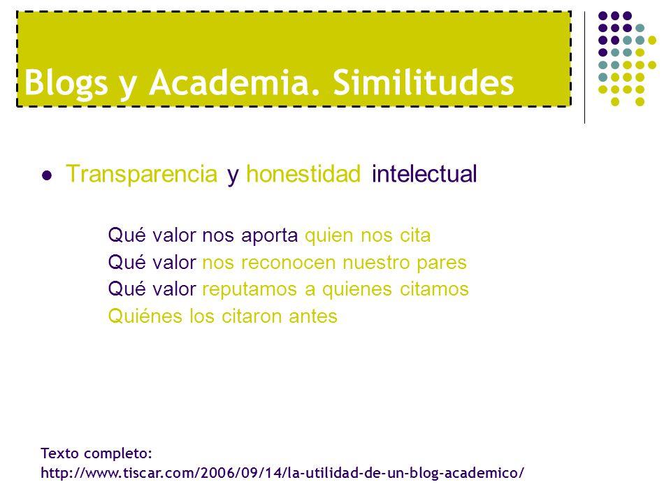 Blogs y Academia. Similitudes Transparencia y honestidad intelectual Qué valor nos aporta quien nos cita Qué valor nos reconocen nuestro pares Qué val