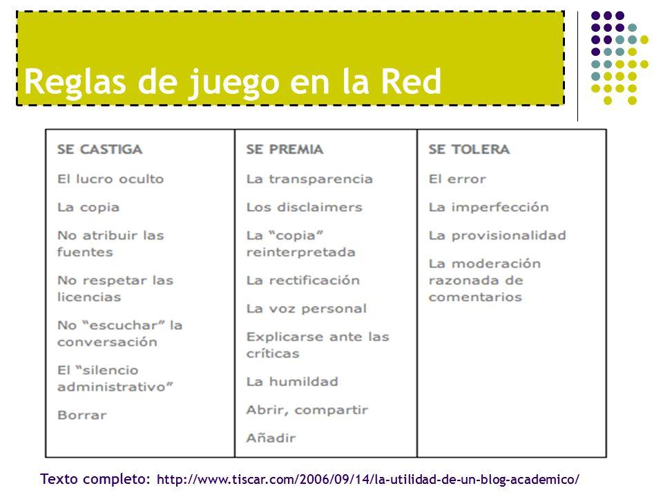 Reglas de juego en la Red Texto completo: http://www.tiscar.com/2006/09/14/la-utilidad-de-un-blog-academico/